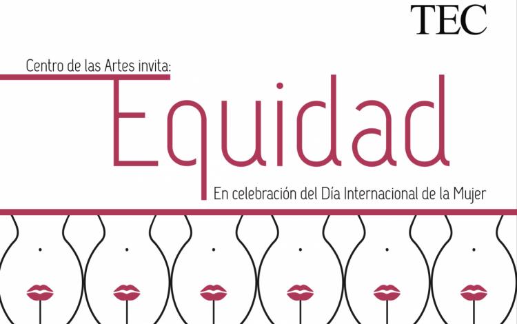 """Imagen con seis siluetas de mujeres con una boca pintada de rojo. El texto dice: Centro de las Artes le  invita al evento """"Equidad"""", en celebración del Día Internacional de la Mujer."""