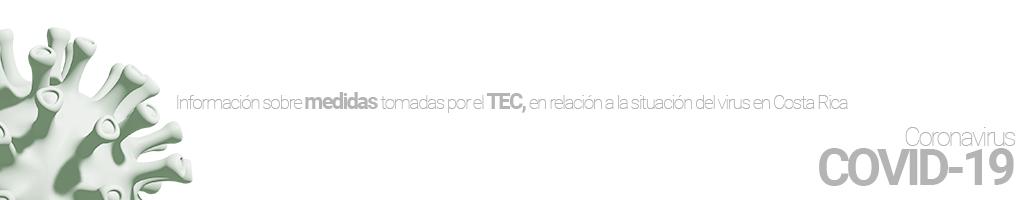 Información sobre medidas tomadas por el TEC, en relación a la situación del virus en Costa Rica.