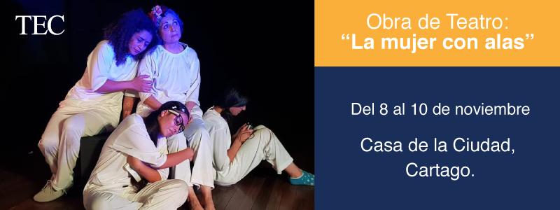 banner obra de teatro la mujer con alas del 8 al 10 de noviembre casa de la ciudad cartago