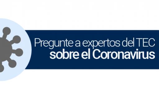 Pregunte a expertos del TEC sobre el Coronavirus